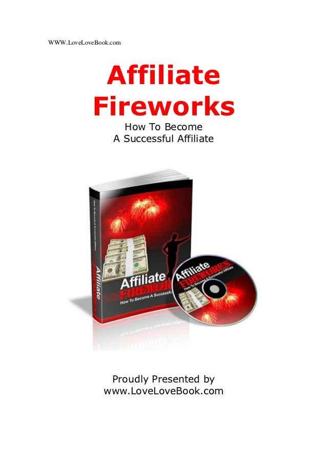 WWW.LoveLoveBook.com             Affiliate            Fireworks                   How To Become                 A Successf...
