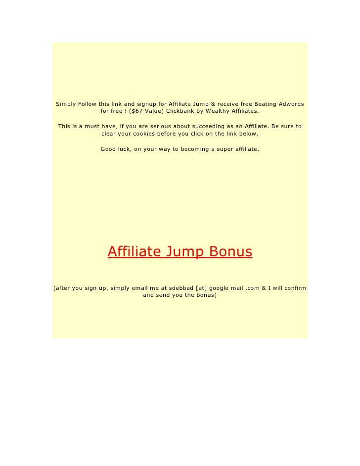 Simply Follow this link and signup for Affiliate Jump & receive free Beating Adwords                for free ! ($67 Value)...
