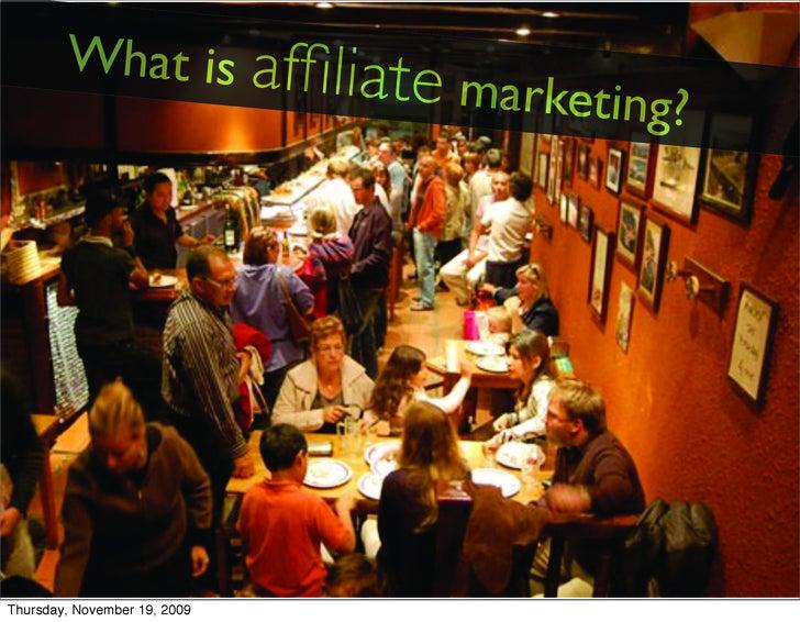 What is affilia                       te      marketing?     Thursday, November 19, 2009