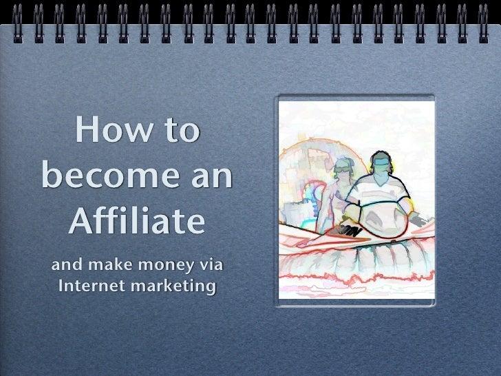 How tobecome an Affiliateand make money via Internet marketing