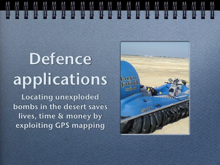 Defenceapplications   Locating unexplodedbombs in the desert saves  lives, time & money by exploiting GPS mapping