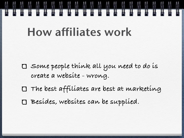 How affiliates workSome people think all you need to do iscreate a website - wrong.The best affiliates are best at marketi...