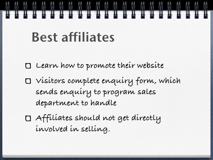 Best affiliatesLearn how to promote their websiteVisitors complete enquiry form, whichsends enquiry to program salesdepart...