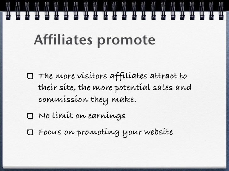 Affiliates promoteThe more visitors affiliates attract totheir site, the more potential sales andcommission they make.No l...