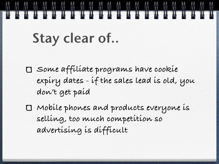 Stay clear of..Some affiliate programs have cookieexpiry dates - if the sales lead is old, youdon't get paidMobile phones ...