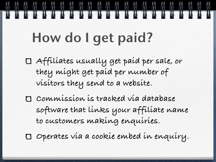 How do I get paid?Affiliates usually get paid per sale, orthey might get paid per number ofvisitors they send to a website...