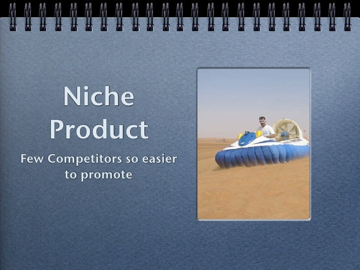 Niche    ProductFew Competitors so easier      to promote