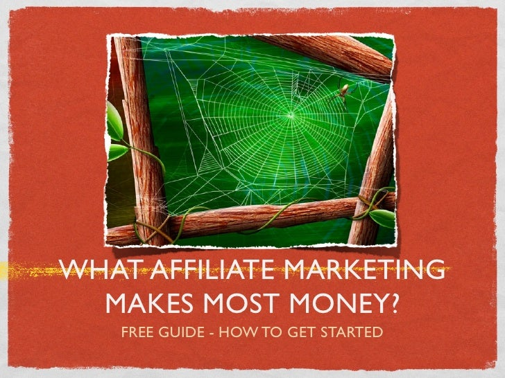 WHAT AFFILIATE MARKETING  MAKES MOST MONEY?   FREE GUIDE - HOW TO GET STARTED
