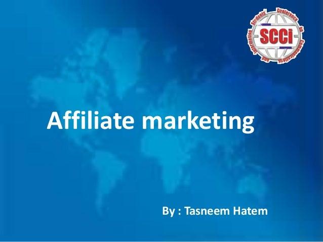 Affiliate marketing By : Tasneem Hatem