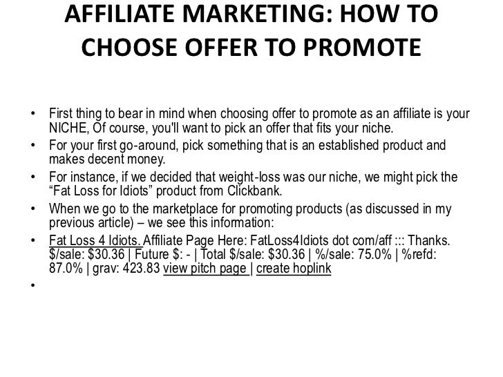 AFFILIATE MARKETING: HOW TO       CHOOSE OFFER TO PROMOTE• First thing to bear in mind when choosing offer to promote as a...