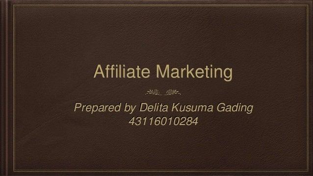 Affiliate Marketing Prepared by Delita Kusuma Gading 43116010284