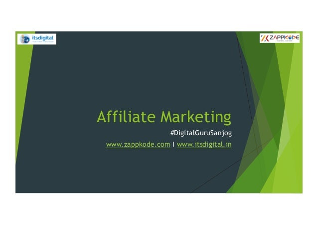 Affiliate Marketing #DigitalGuruSanjog www.zappkode.com I www.itsdigital.in