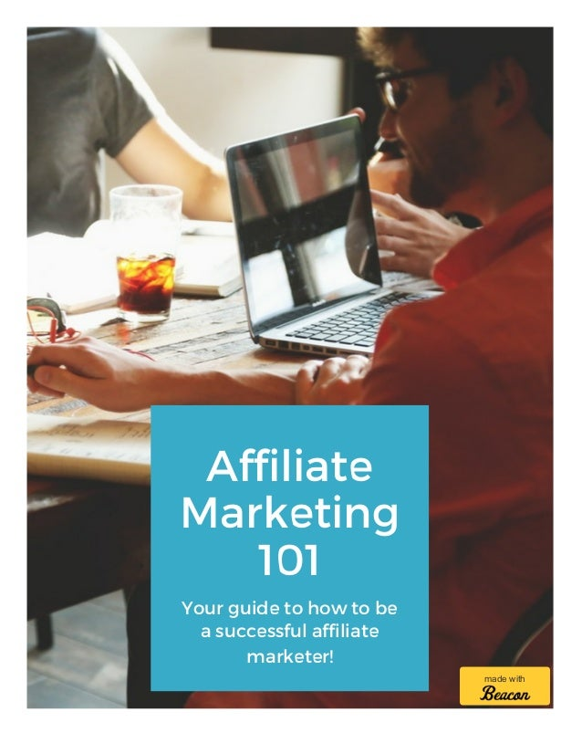 Affiliate Marketing 101 Your guide to how to be a successful affiliate marketer! made with