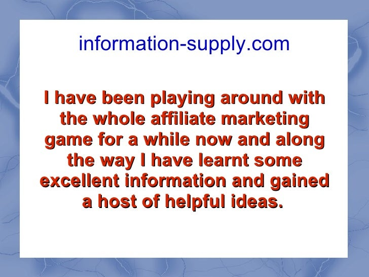 information-supply.com I have been playing around with the whole affiliate marketing game for a while now and along the wa...