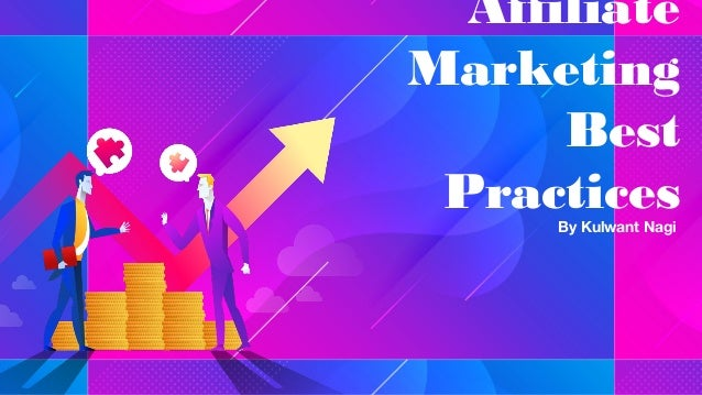 Affiliate Marketing Best PracticesBy Kulwant Nagi
