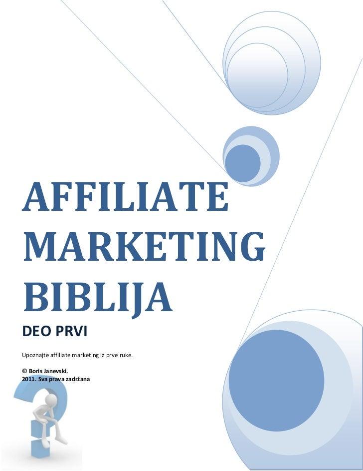 AFFILIATEMARKETINGBIBLIJADEO PRVIUpoznajte affiliate marketing iz prve ruke.© Boris Janevski.2011. Sva prava zadržana