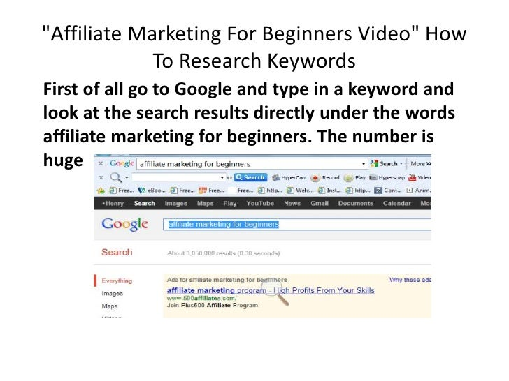"""""""Affiliate Marketing For Beginners Video"""" How             To Research KeywordsFirst of all go to Google and type in a keyw..."""