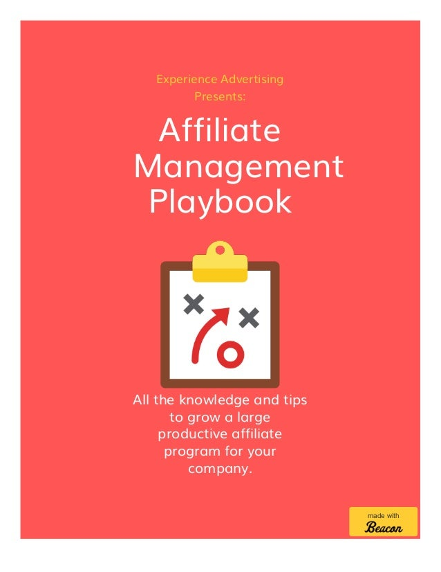 Experience Advertising Presents: Affiliate Management Playbook All the knowledge and tips to grow a large productive affil...