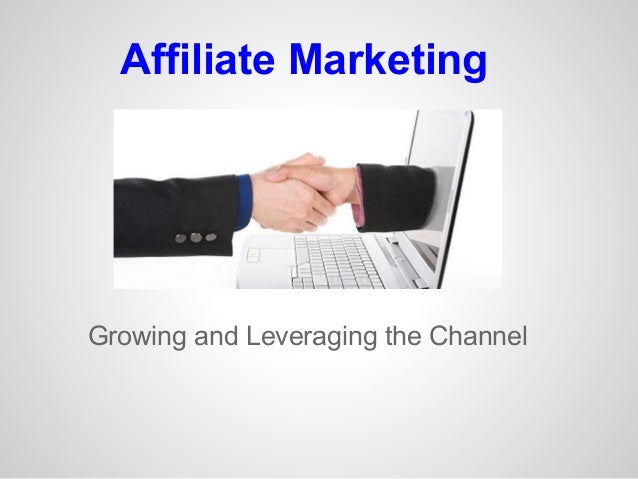 Affiliate Marketing Growing and Leveraging the Channel