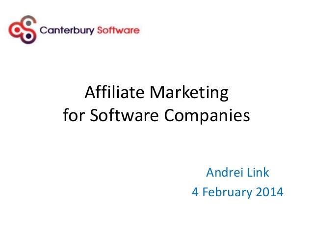 Affiliate Marketing for Software Companies Andrei Link 4 February 2014
