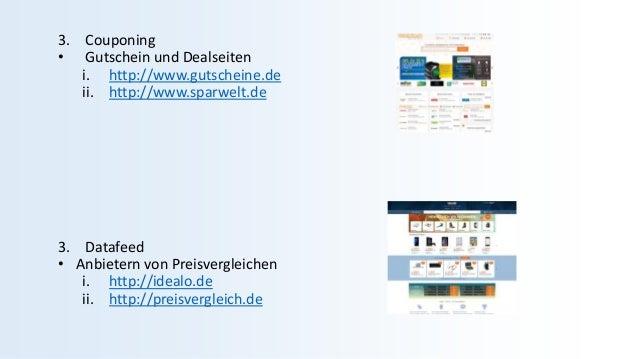 3. Couponing • Gutschein und Dealseiten i. http://www.gutscheine.de ii. http://www.sparwelt.de 3. Datafeed • Anbietern von...