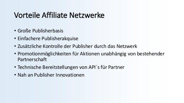 Vorteile Affiliate Netzwerke • Große Publisherbasis • Einfachere Publisherakquise • Zusätzliche Kontrolle der Publisher du...