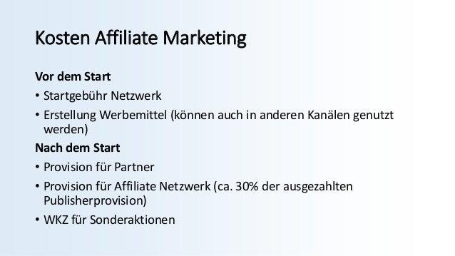 Kosten Affiliate Marketing Vor dem Start • Startgebühr Netzwerk • Erstellung Werbemittel (können auch in anderen Kanälen g...
