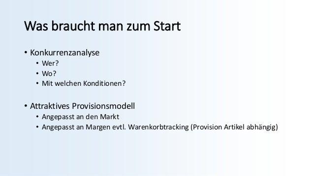 Was braucht man zum Start • Konkurrenzanalyse • Wer? • Wo? • Mit welchen Konditionen? • Attraktives Provisionsmodell • Ang...