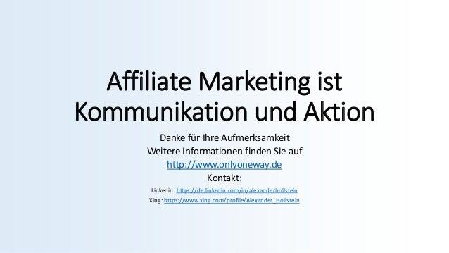 Affiliate Marketing ist Kommunikation und Aktion Danke für Ihre Aufmerksamkeit Weitere Informationen finden Sie auf http:/...