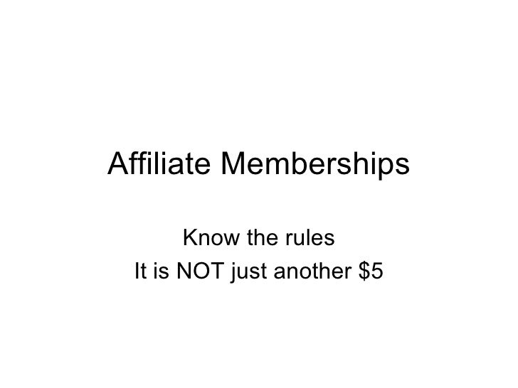Affiliate Memberships Know the rules It is NOT just another $5