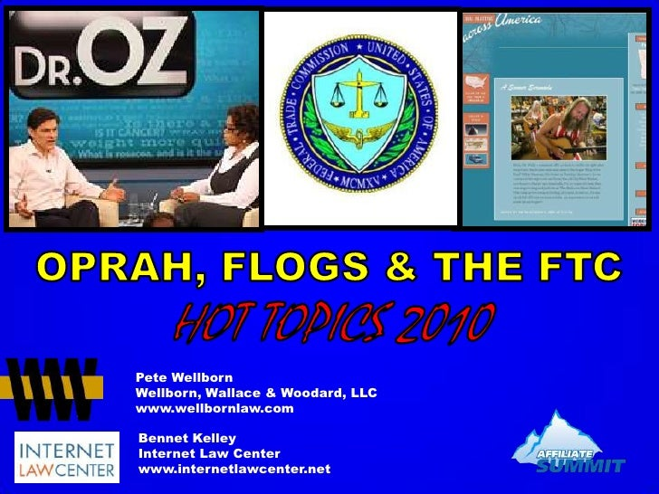 OPRAH, FLOGS & THE FTC <br />HOT TOPICS 2010<br />Pete Wellborn<br />Wellborn, Wallace & Woodard, LLC<br />www.wellbornlaw...