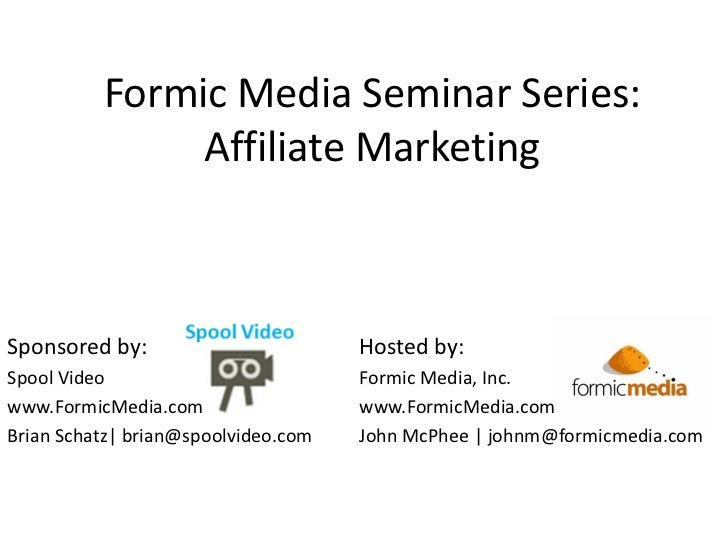 Formic Media Seminar Series:               Affiliate MarketingSponsored by:                        Hosted by:Spool Video  ...