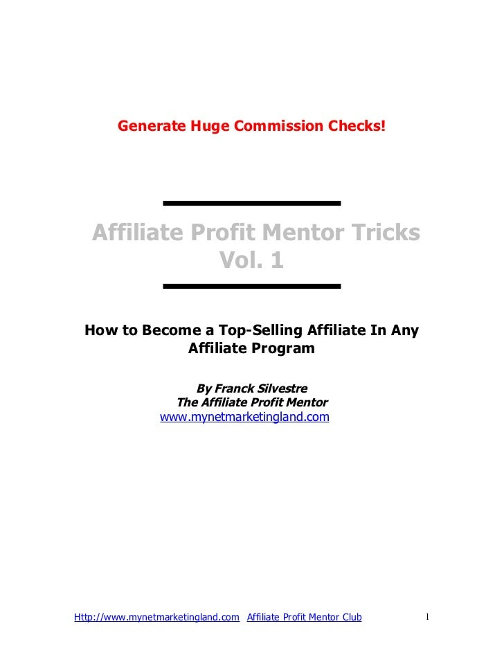 Generate Huge Commission Checks!   Affiliate Profit Mentor Tricks               Vol. 1  How to Become a Top-Selling Affili...