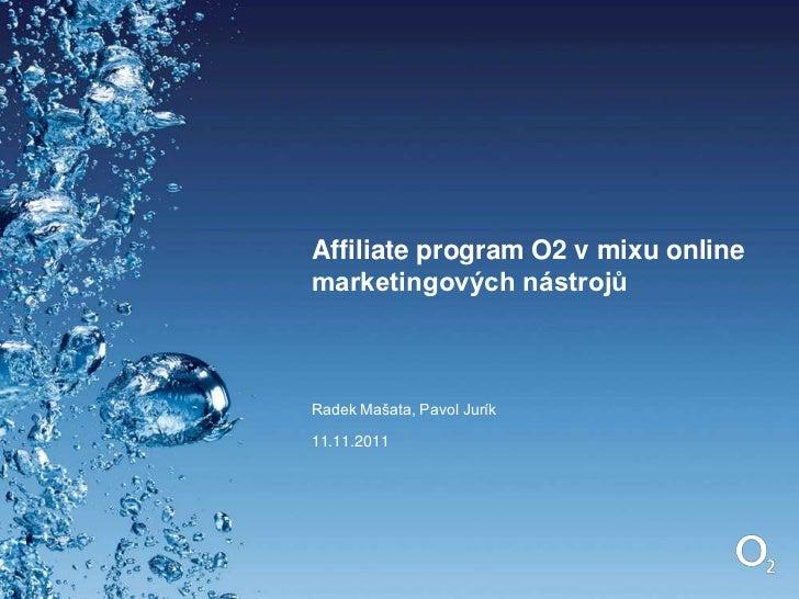 Affiliate program O2 v mixu onlinemarketingových nástrojůRadek Mašata, Pavol Jurík11.11.2011