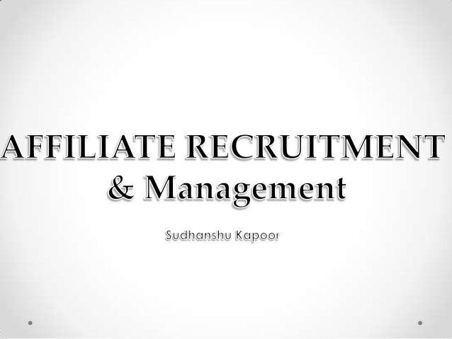 Affiliates Types Affiliate Recruitment :Dos and Don'ts Best Practices -: Recruitment Tools/Resources Managing Affiliates Q...