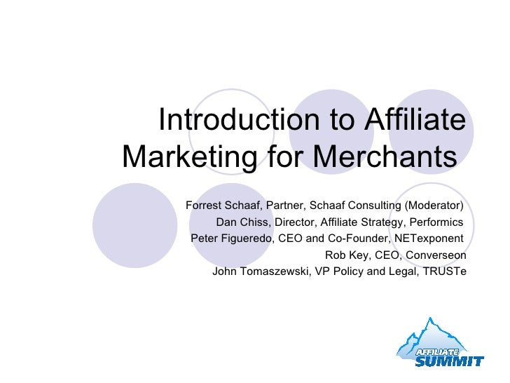 Introduction to Affiliate Marketing for Merchants  Forrest Schaaf, Partner, Schaaf Consulting (Moderator)  Dan Chiss, Dire...