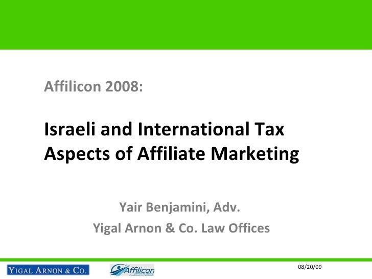 Affilicon 2008: Israeli and International Tax Aspects of Affiliate Marketing Yair Benjamini, Adv.  Yigal Arnon & Co. Law O...