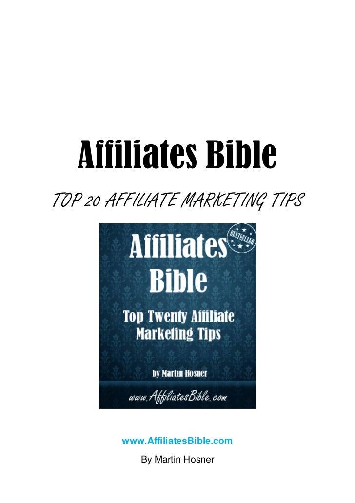 Affiliates BibleTOP 20 AFFILIATE MARKETING TIPS        www.AffiliatesBible.com           By Martin Hosner