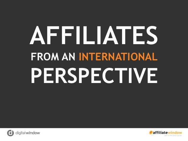 AFFILIATESFROM AN INTERNATIONALPERSPECTIVE