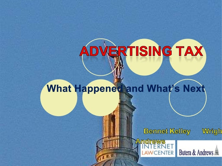Advertising Tax<br />What Happened and What's Next<br />Bennet Kelley      Wright Andrews <br />