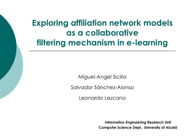 Exploring affiliation network models as a collaborative filtering mechanism in e-learning     Miguel—Angel Sicilia Salvado...