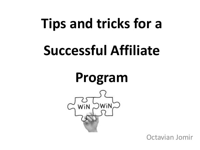 Tips and tricks for a Successful Affiliate Program Octavian Jomir