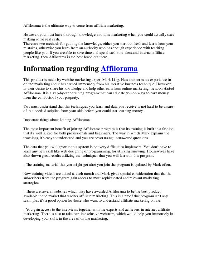 Affilorama is the ultimate way to come from affiliate marketing. However, you must have thorough knowledge in online marke...