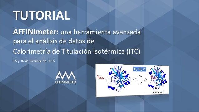AFFINImeter: una herramienta avanzada para el análisis de datos de Calorimetría de Titulación Isotérmica (ITC) TUTORIAL 15...