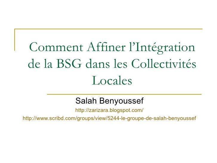 Comment Affiner l'Intégration de la BSG dans les Collectivités Locales Salah Benyoussef http://zarizara.blogspot.com/ http...