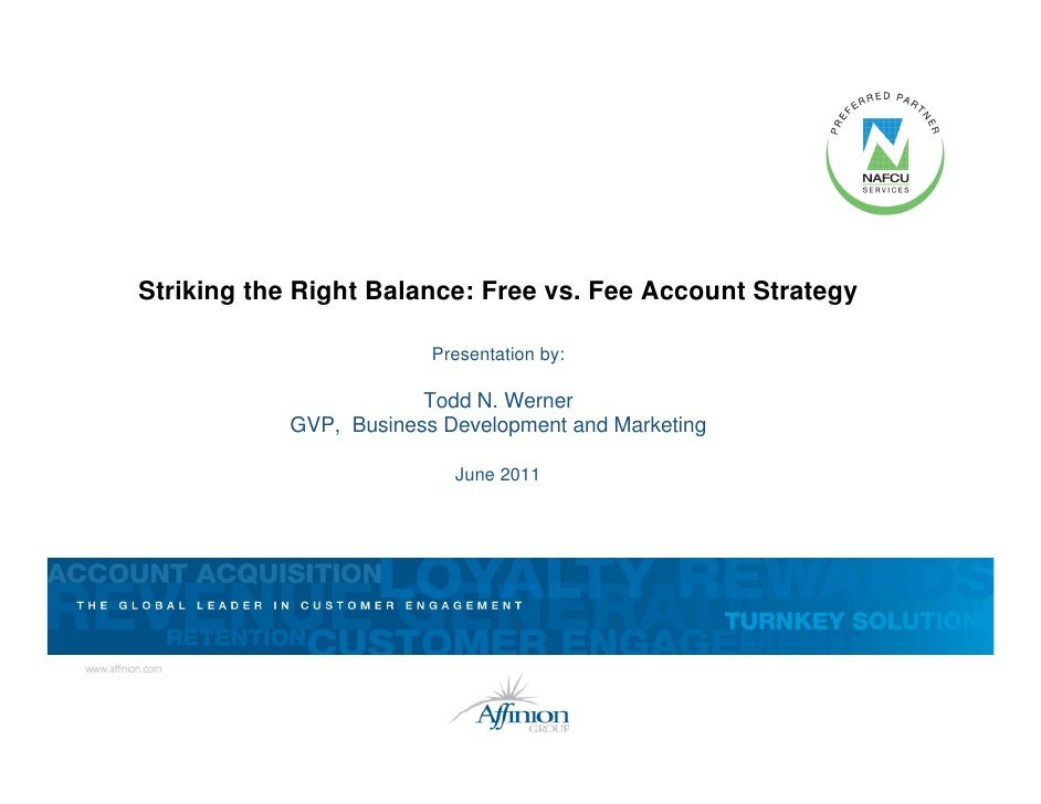 Striking the Right Balance: Free vs. Fee Account Strategy                           Presentation by:                      ...