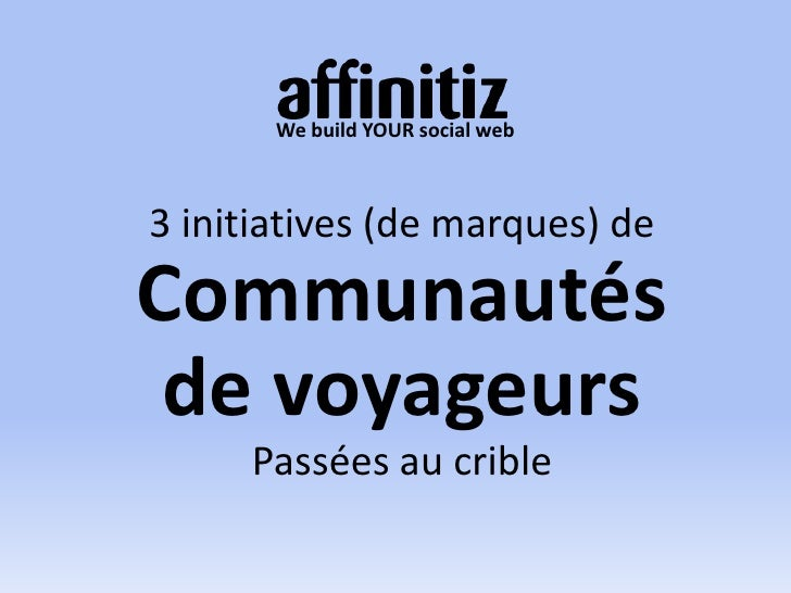 We build YOUR social web<br />3 initiatives (de marques) de<br />Communautés de voyageurs<br />Passées au crible<br />1<br />