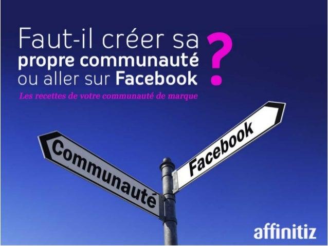 Faut-il créer sa propre communauté ou aller sur facebook ?