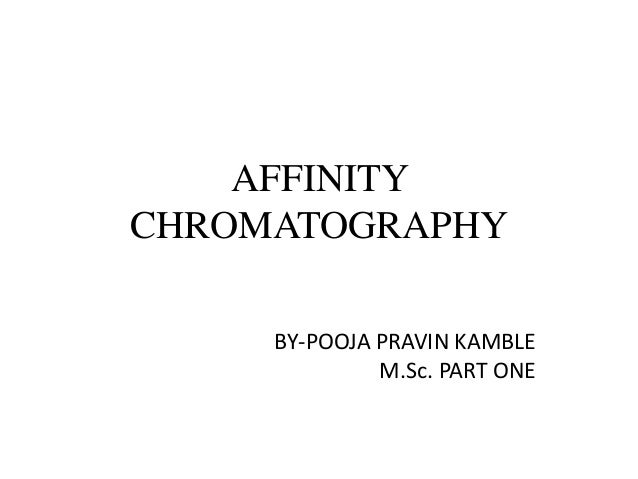 AFFINITY CHROMATOGRAPHY BY-POOJA PRAVIN KAMBLE M.Sc. PART ONE