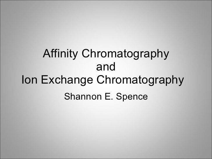 Affinity Chromatography and Ion Exchange Chromatography Shannon E. Spence